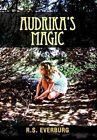 Audrika's Magic 9781462855964 by R S Everburg Hardback