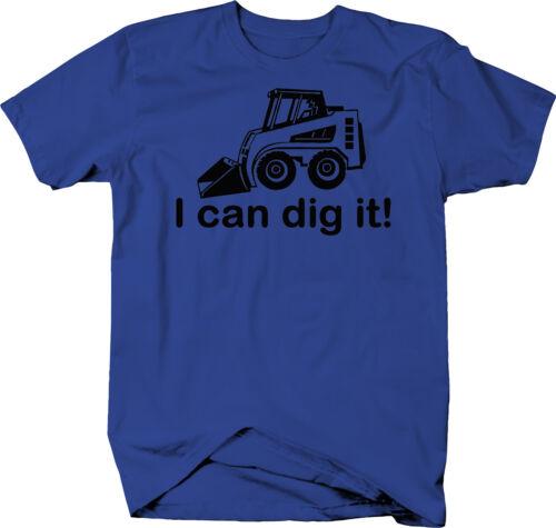 I Can Dig It Bobcat Front Loader Construction Landscaping  Color T-Shirt