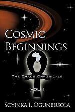 Cosmic Beginnings the Chaos Chronicals by Soyinka I. Ogunbusola (2009,...