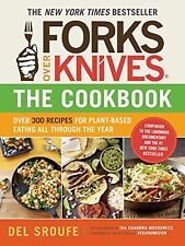 Forks Over Knives - The Cookbook : Over 300 Recipes for Plant-Based Eating All Through the Year by Del Sroufe (Paperback, 2012)