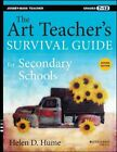 The Art Teacher's Survival Guide for Secondary Schools, Second Edition (Grades 7-12) by Helen D. Hume (Paperback, 2014)
