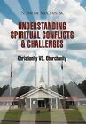 The Understanding of Spiritual Conflicts & Challenges  : Christianity vs. Churchanity by N Jerome McClain Sr (Hardback, 2011)