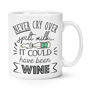 Never-Cry-Over-Spilt-Milk-It-Could-Have-Been-Wine-10oz-Mug-Cup-Funny-Joke