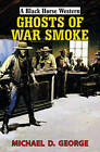 Ghosts of War Smoke by Michael D. George (Hardback, 2015)