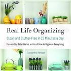 Real Life Organizing: Clean and Clutter-Free in 15 Minutes a Day by Cassandra Aarssen (Paperback, 2017)