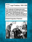 The Methods of Historical Study: Eight Lectures Read in the University of Oxford in Michaelmas Term, 1884: With the Inaugural Lecture on the Office of the Historical Professor. by Edward Augustus Freeman (Paperback / softback, 2010)