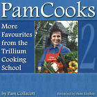 PamCooks2: More Favourites from the Trillium Cooking School by Pam Collacott (Paperback, 2003)