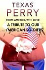 From America With Love a Tribute to Our American Soldiers 9780595377510 Perry