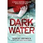 Dark Water: A Totally Gripping Thriller with a Killer Twist by Robert Bryndza (Paperback / softback, 2016)
