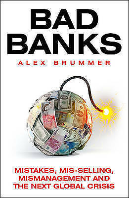 """""""AS NEW"""" Brummer, Alex, Bad Banks: Greed, Incompetence and the Next Global Crisi"""