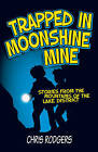 Trapped in Moonshine Mine: Stories from the Mountains of the Lake District by Chris Rodgers (Paperback, 2017)
