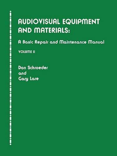 Audiovisual Equipment and Materials Vol. 2 : A Basic Repair and Maintenance...