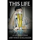 This Life: My Life After My Stroke by Jerry Patrick Schellhammer (Paperback / softback, 2012)