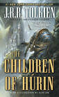The Tale of the Children of Hurin by J R R Tolkien (Paperback / softback)