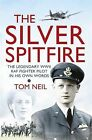 The Silver Spitfire: The Legendary WWII RAF Fighter Pilot in His Own Words by Tom Neil (Paperback, 2014)