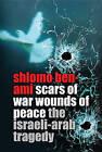 Scars of War, Wounds of Peace: The Israeli-Arab Tragedy by Shlomo Ben-Ami (Hardback, 2005)