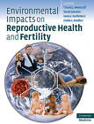 Environmental Impacts on Reproductive Health and Fertility by Cambridge University Press (Hardback, 2010)