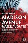 Madison Avenue Manslaughter: An Inside View of Fee-Cutting Clients, Profit-Hungry Owners and Declining Ad Agencies by Michael Farmer (Hardback, 2015)