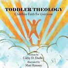 Toddler Theology: Childlike Faith for Everyone by Cathy D. Dudley (Paperback, 2012)