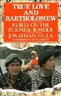 True Love and Bartholomew: Rebels on the Burmese Border by Jonathan Falla (Hardback, 1991)