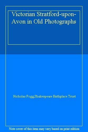 Victorian Stratford-upon-Avon in Old Photographs By Nicholas Fogg,Shakespeare B
