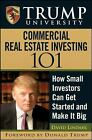 Trump University Commercial Real Estate 101 : How Small Investors Can Get Started and Make It Big by Donald J. Trump, Trump University Staff and David Lindahl (2008, Hardcover)
