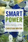 Smart Power: Between Diplomacy and War by Christian Whiton (Hardback, 2013)