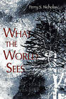What the World Sees by Perry S Nicholas (Paperback / softback, 2011)