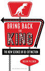 Bring Back the King: The New Science of De-Extinction by Helen Pilcher (Paperback, 2016)