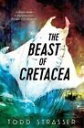 The Beast of Cretacea by Strasser Todd (author) 9780763669010