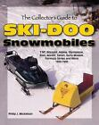 The Collector's Guide to Ski-Doo Snowmobiles by Phillip J. Mickelson (2005, Paperback, New Edition)