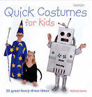 Quick Costumes for Kids: 30 Great Fancy Dress Ideas by Deborah House (Paperback, 2006)
