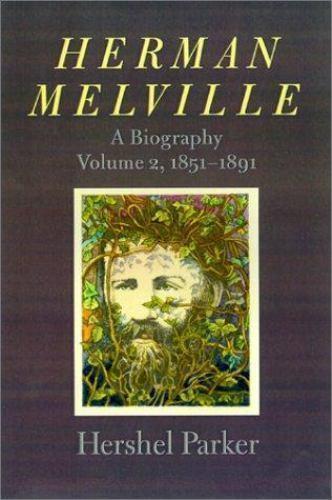 Herman Melville Vol. 1 : A Biography, 1819-1851 by Hershel Parker