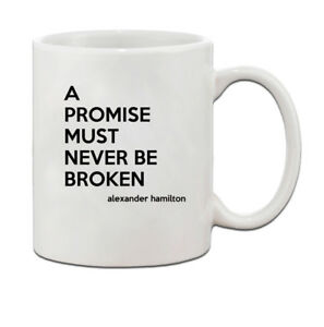 756c6f6f0cf A Promise Must Never Be Broken Alexander Hamilton Quote Coffee Tea ...