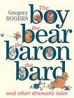 The Boy, the Bear, the Baron, the Bard and Other Dramatic Tales by Gregory Rogers (Hardback, 2015)