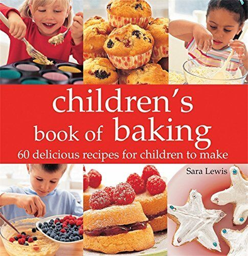 Children's book of Baking: 60 Delicious Recipes for Children to Make By Sara Le