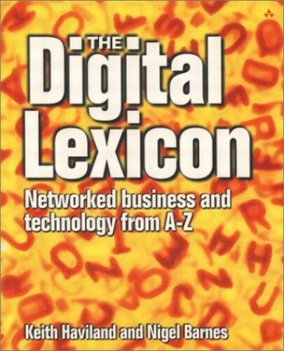 The Digital Lexicon: Networked Business and Technology from A-Z, Haviland, Keith