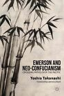 Emerson and Neo-Confucianism: Crossing Paths Over the Pacific: 2014 by Yoshio Takanashi (Hardback, 2014)