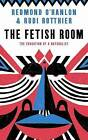 The Fetish Room: The Education of a Naturalist by Redmond O'Hanlon, Rudi Rotthier (Paperback, 2011)
