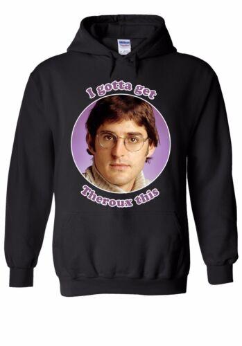 I Gotta Get Theroux Men Women Unisex Top Hoodie Sweatshirt 1896E