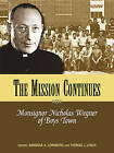 Mission Continues: Monsignor Nicholas Wegner of Boys Town by Barbara A. Lonnborg, Thomas J. Lynch (Paperback, 2011)