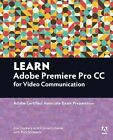 Learn Adobe Premiere Pro CC for Video Communication: Adobe Certified Associate Exam Preparation by Conrad Chavez, Rob Schwartz, Joe Dockery (Paperback, 2016)