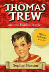 Thomas Trew and the Hidden People by Sophie Masson (Paperback, 2007)