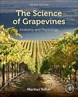The Science of Grapevines: Anatomy and Physiology by Markus Keller (Hardback, 2015)
