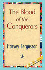 The Blood of the Conquerors by Fergusson Harvey Fergusson, Harvey Fergusson (Hardback, 2007)