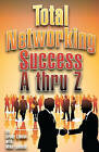 Total Networking Success A Thru Z by Bruce Libman, Mike Lauletta (Paperback / softback, 2010)