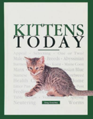 Kittens Today : A Complete and Up-to-Date Guide