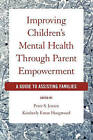 Improving Children's Mental Health Through Parent Empowerment: A Guide to Assisting Families by Oxford University Press Inc (Paperback, 2008)
