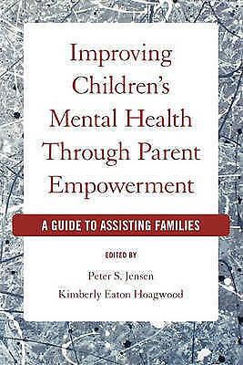 Improving Children's Mental Health Through Parent Empowerment: A guide to...