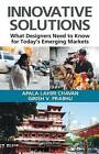 Innovative Solutions: What Designers Need to Know for Today's Emerging Markets by Taylor & Francis Inc (Hardback, 2010)